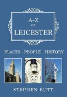 Butt, Stephen - A-Z of Leicester: Places-People-History - 9781445664781 - V9781445664781