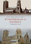 Armes, Stacey, Watts, Ryan - Wymondham & District Through Time - 9781445665061 - V9781445665061