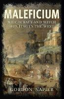 Napier, Gordon - Maleficium: Witchcraft and Witch-hunting in the West - 9781445665108 - V9781445665108