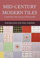 Higgins, Rob, Farmer, Will - Mid-Century Modern Tiles: A History and Collector's Guide - 9781445665665 - V9781445665665