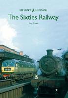 Morse, Greg - The Sixties Railway (Britain's Heritage Series) - 9781445665764 - V9781445665764