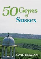 Newman, Kevin - 50 Gems of Sussex: The History & Heritage of the Most Iconic Places - 9781445666136 - V9781445666136