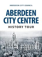 Aberdeen City Council - Aberdeen City Centre History Tour - 9781445666587 - V9781445666587