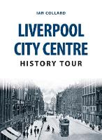 Collard, Ian - Liverpool City Centre History Tour - 9781445666662 - V9781445666662