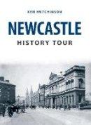 Hutchinson, Ken - Newcastle History Tour - 9781445666747 - V9781445666747