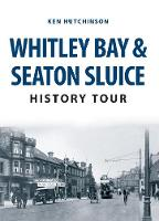 Hutchinson, Ken - Whitley Bay & Seaton Sluice History Tour - 9781445666761 - V9781445666761