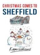 Williams, Kipper - Christmas Comes to Sheffield - 9781445667003 - V9781445667003