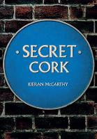 McCarthy, Kieran - Secret Cork - 9781445667140 - V9781445667140