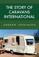Jenkinson, Andrew - The Story of Caravans International - 9781445668642 - V9781445668642