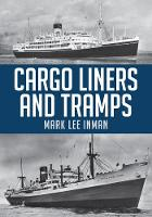 Inman, Mark Lee - Cargo Liners and Tramps - 9781445673844 - V9781445673844