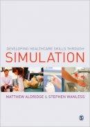 - Developing Healthcare Skills Through Simulation - 9781446201251 - V9781446201251