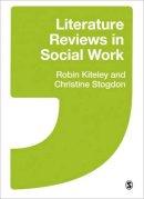 Kiteley, Robin; Stogdon, Christine - Literature Reviews in Social Work - 9781446201275 - V9781446201275