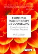 Cooper, Mick - Existential Psychotherapy and Counselling: Contributions to a Pluralistic Practice - 9781446201305 - V9781446201305