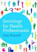 Russell, Lani - Sociology for Health Professionals - 9781446253014 - V9781446253014