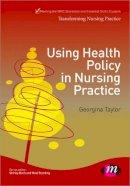 Taylor, Georgina - Using Health Policy in Nursing Practice - 9781446256466 - V9781446256466