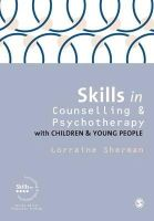 Sherman, Lorraine - Skills in Counselling and Psychotherapy with Children and Young People (Skills in Counselling & Psychotherapy Series) - 9781446260173 - V9781446260173