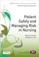 Fisher, Melanie A.; Scott, Margaret - Patient Safety and Managing Risk in Nursing - 9781446266885 - V9781446266885