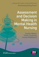 Walker, Sandra; Carpenter, Diane; Middlewick, Yvonne - Assessment and Decision Making in Mental Health Nursing - 9781446268209 - V9781446268209