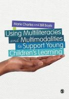 Charles, Marie, Boyle, Bill - Using Multiliteracies and Multimodalities to Support Young Children's Learning - 9781446273340 - V9781446273340
