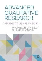 O'Reilly, Michelle, Kiyimba, Nikki - Advanced Qualitative Research: A Guide to Using Theory - 9781446273432 - V9781446273432