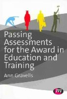 Gravells, Ann - Passing Your Assessment for the Award in Education and Training - 9781446274378 - V9781446274378