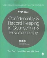 Bond, Tim, Mitchels, Barbara - Confidentiality & Record Keeping in Counselling & Psychotherapy (Legal Resources Counsellors & Psychotherapists) - 9781446274521 - V9781446274521