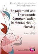 Walker, Sandra - Engagement and Therapeutic Communication in Mental Health Nursing (Transforming Nursing Practice Series) - 9781446274804 - V9781446274804