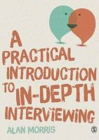 Morris, Alan - A Practical Introduction to In-depth Interviewing - 9781446287637 - V9781446287637