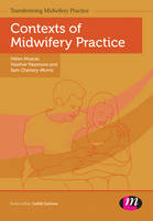 Muscat, Helen, Passmore, Heather, Chenery-Morris, Sam - Contexts of Midwifery Practice (Transforming Midwifery Practice Series) - 9781446295366 - V9781446295366