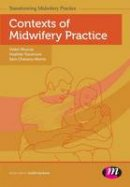 Muscat, Helen, Passmore, Heather, Chenery-Morris, Sam - Contexts of Midwifery Practice (Transforming Midwifery Practice Series) - 9781446295373 - V9781446295373