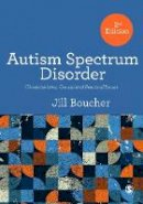 Boucher, Jill - Autism Spectrum Disorder: Characteristics, Causes and Practical Issues - 9781446295663 - V9781446295663