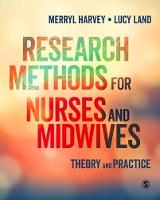 Harvey, Merryl, Land, Lucy - Research Methods for Nurses and Midwives: Theory and Practice - 9781446298503 - V9781446298503