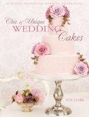 Zoe Clark - Chic & Unique Wedding Cakes: 30 Modern Designs for Romantic Celebrations - 9781446301630 - V9781446301630