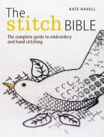 Haxell, Kate - The Stitch Bible: A comprehensive guide to 225 embroidery stitches and techniques - 9781446301661 - V9781446301661