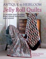 Lintott, Pam, Lintott, Nicky - Antique To Heirloom Jelly Roll Quilts: 12 Modern Quilt Patterns from Vintage Patchwork Quilt Designs - 9781446301821 - V9781446301821