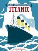 Robertson, Stuart - Amazing & Extraordinary Facts - The Titanic - 9781446301944 - KRF0040114