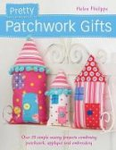 Philipps, Helen - Pretty Patchwork Gifts: Over 25 Simple Sewing Projects Combining Patchwork, Applique and Embroidery - 9781446302132 - V9781446302132