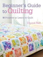 Betts, Elizabeth - Beginner's Guide to Quilting - 9781446302545 - V9781446302545