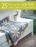 Greenberg, Brioni - 25 Ways to Sew Jelly Rolls, Layer Cakes & Charm Packs: Modern Quilts from Contemporary Pre-cuts - 9781446302934 - V9781446302934