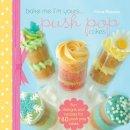 Deacon, Katie - Bake Me I'm Yours...Push Pop Cakes: Fun Designs & Recipes For 40 Push Pop Cakes - 9781446303061 - V9781446303061