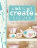 Various contributors - 101 Ways to Stitch, Craft, Create Vintage: Quick & Easy Projects to Make for Your Vintage Lifestyle - 9781446303726 - V9781446303726