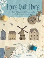 Clare, Janet - Home Quilt Home: Over 20 Project Ideas to Quilt, Stitch, Sew & Applique - 9781446303771 - V9781446303771