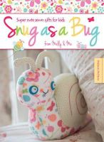 McNeice, Melanie - Snug as a Bug: Super Cute Sewn Gifts for Kids from Melly & Me - 9781446303825 - V9781446303825