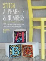 Hall, Felicity - Stitch Alphabets & Numbers: 120 Contemporary Designs for Cross Stitch & Needlepoint - 9781446303917 - V9781446303917