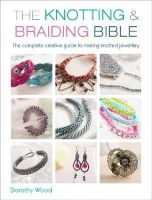 Wood, Dorothy - The Knotting & Braiding Bible: The Complete Guide to Creative Knotting Including Kumihimo, Macrame and Plaiting - 9781446303948 - V9781446303948
