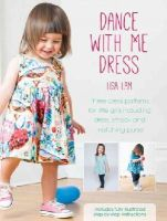 Lam, Lisa - Dance with Me Dress: Three Dress Patterns for Little Girls Including Dress, Smock and Matching Purse - 9781446304198 - V9781446304198