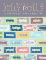 Lintott, Pam, Lintott, Nicky - New Ways with Jelly Rolls: 12 Reversible Modern Jelly Roll Quilts - 9781446304761 - 9781446304761
