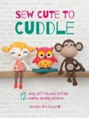 Vos-Bolman, Mariska - Sew Cute to Cuddle: 12 Easy Soft Toys and Stuffed Animal Sewing Patterns - 9781446304860 - V9781446304860