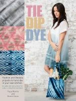 Martin, Pepa, Davis, Karen - Tie Dip Dye: 25 fashion and lifestyle projects to hand dye in your own kitchen - 9781446304877 - V9781446304877