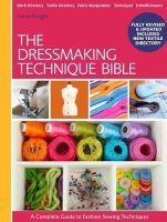 Knight, Lorna - The Dressmaking Techniques Bible: A Complete Guide to Fashion Sewing Techniques - 9781446304921 - V9781446304921